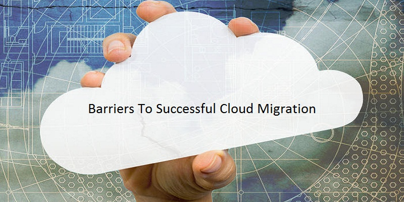 2 Barriers to Successful Cloud Migration